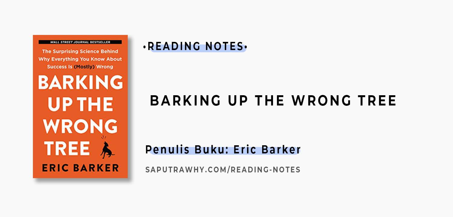 rangkuman Barking Up The Wrong Tree : The Suprising Science Behind Why Everything You Know About Success (Mostly) Wrong